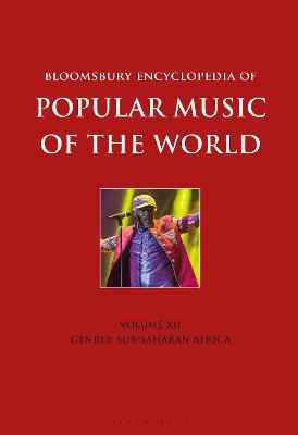Bloomsbury Encyclopedia of Popular Music of the World, Volume 12: Genres: Sub-Saharan Africa by David Horn