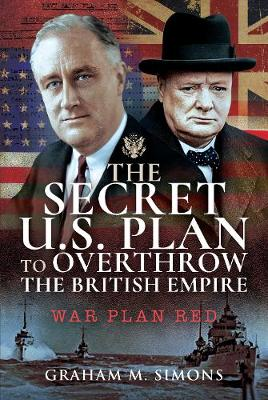 The Secret US Plan to Overthrow the British Empire: War Plan Red by Graham M Simons