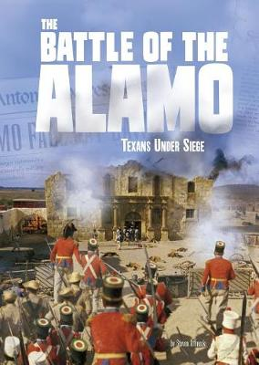 The Battle of the Alamo: Texans Under Siege by Steven Otfinoski