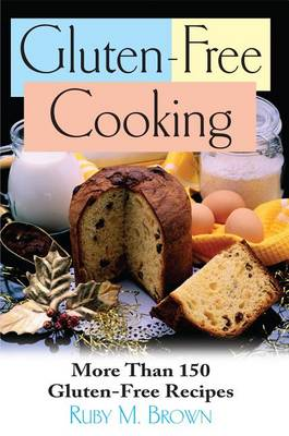 Gluten-Free Cooking by Ruby M Brown