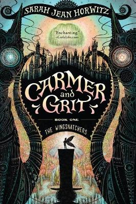The Wingsnatchers: Carmer and Grit, Book One by Sarah Jean Horwitz