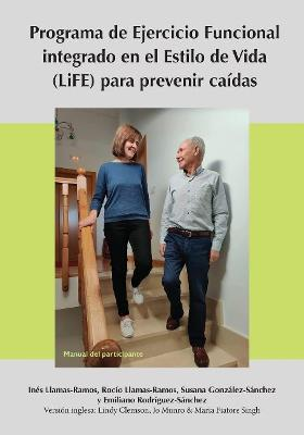 Lifestyle-Integrated Functional Exercise (LiFE) Program to Prevent Falls [Participant's Manual] by Lindy Clemson