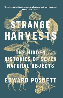 Strange Harvests: The Hidden Histories of Seven Natural Objects book