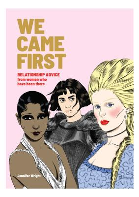 We Came First: Relationship Advice from Women Who Have Been There by Jennifer Wright