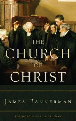 The Church of Christ by James Bannerman