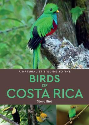 A Naturalist's Guide to the Birds of Costa Rica (2nd edition) by Steve Bird