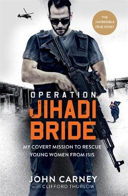 Operation Jihadi Bride: My Covert Mission to Rescue Young Women from ISIS - The Incredible True Story book