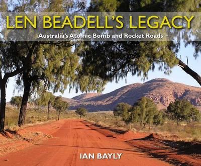 Len Beadell's Legacy by Ian Bayly