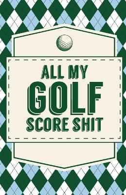 All My Golf Score Shit by Trent Placate