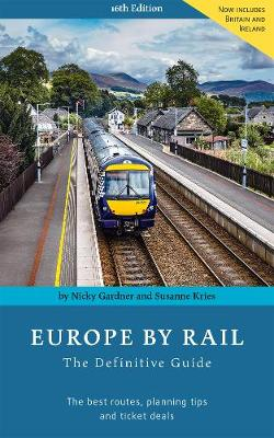 Europe By Rail: The Definitive Guide by Nicky Gardner