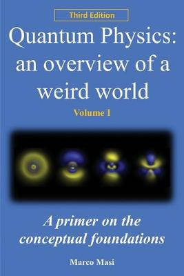 Quantum Physics: An Overview of a Weird World: A Primer on the Conceptual Foundations of Quantum Physics by Marco Masi