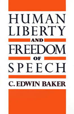 Human Liberty and Freedom of Speech by C. Edwin Baker