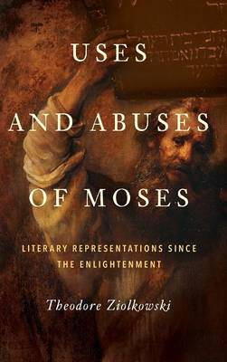 Uses and Abuses of Moses by Theodore Ziolkowski