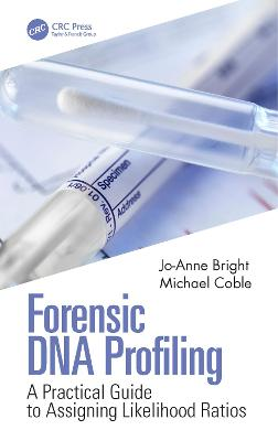 Forensic DNA Profiling: A Practical Guide to Assigning Likelihood Ratios book