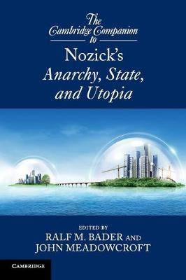 The Cambridge Companion to Nozick's Anarchy, State, and Utopia by Ralf M. Bader