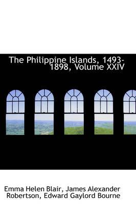 The Philippine Islands, 1493-1898, Volume XXIV by Emma Helen Blair