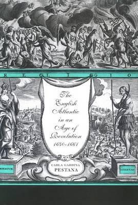The The English Atlantic in an Age of Revolution 1640-1661 by Carla Gardina Pestana