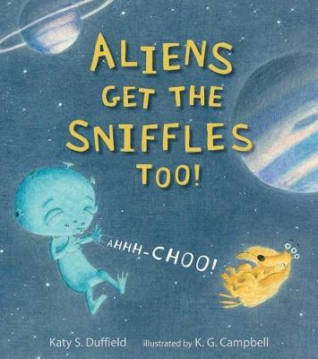 Aliens Get the Sniffles Too! Ahhh-Choo! by Duffield Katy S.