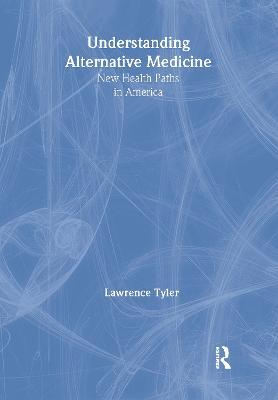 Understanding Alternative Medicine by Virginia M. Tyler