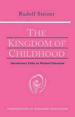 The Kingdom of Childhood by Rudolf Steiner