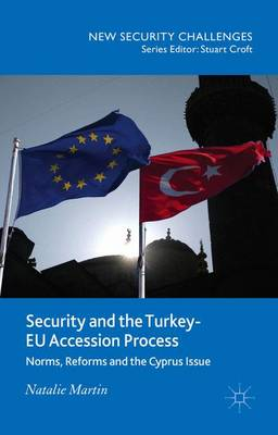 Security and the Turkey-EU Accession Process by N. Martin