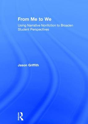 From Me to We: Using Narrative Nonfiction to Broaden Student Perspectives by Jason Griffith
