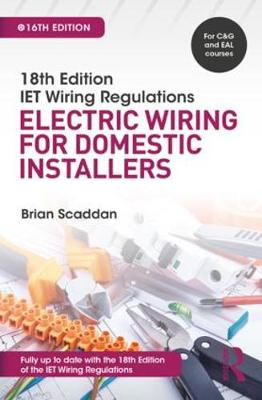 IET Wiring Regulations: Electric Wiring for Domestic Installers by Brian Scaddan