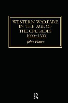 Western Warfare in the Age of the Crusades 1000-1300 book