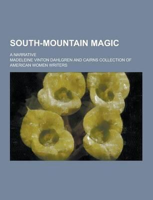 South-Mountain Magic; A Narrative by Madeleine Dahlgren
