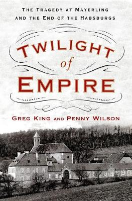 Twilight of Empire by Greg King