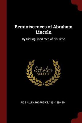 Reminiscences of Abraham Lincoln by Allen Thorndike 1853-1889 Rice, Ed