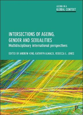 Intersections of Ageing, Gender and Sexualities: Multidisciplinary International Perspectives by Andrew King