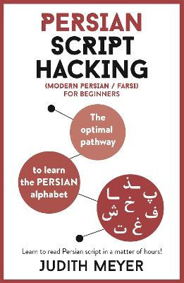 Persian Script Hacking: The optimal pathway to learn the Persian alphabet by Judith Meyer