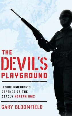The Devil's Playground: Inside America's Defense of the Deadly Korean DMZ book