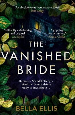 The Vanished Bride: Rumours. Scandal. Danger. The Bronte sisters are ready to investigate . . . by Bella Ellis