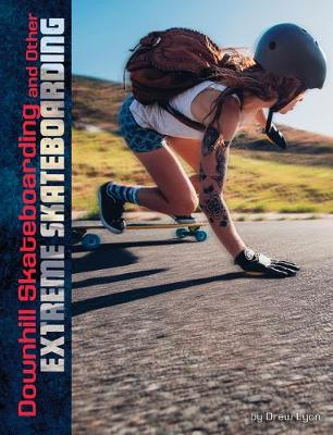 Downhill Skateboarding and Other Extreme Skateboarding book