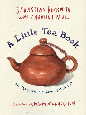 A Little Tea Book: All the Essentials from Leaf to Cup by Sebastian Beckwith