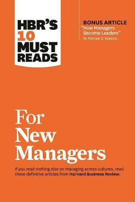 """HBR's 10 Must Reads for New Managers (with bonus article """"How Managers Become Leaders"""" by Michael D. Watkins) (HBR's 10 Must Reads) by Linda A. Hill"""