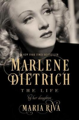 Marlene Dietrich - The Life by Her Daughter by Maria Riva
