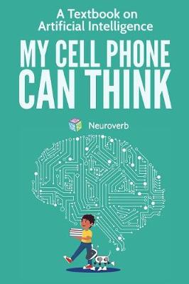 My Cell Phone Can Think: A Textbook on Artificial Intelligence by Michiro Negishi
