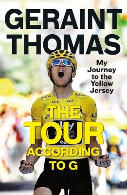 The Tour According to G: My Journey to the Yellow Jersey book