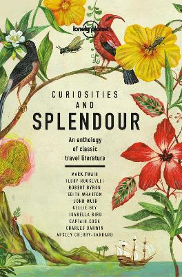 Curiosities and Splendour: An anthology of classic travel literature by Lonely Planet