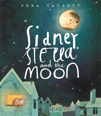 Sidney, Stella and the Moon by Ms Emma Yarlett