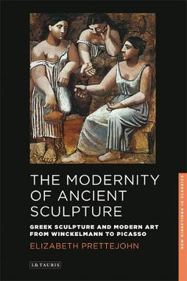 Modernity of Ancient Sculpture by Elizabeth Prettejohn