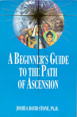 A Beginner's Guide to the Path of Ascension by Joshua David Stone
