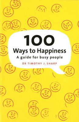 100 Ways To Happiness by Dr Timothy J. Sharp