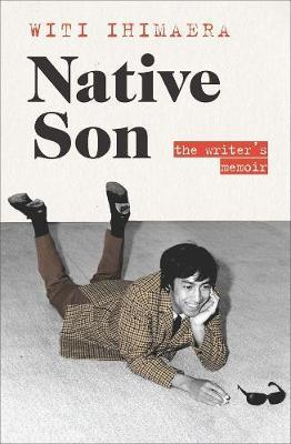 Native Son: The Writer's Memoir by Witi Ihimaera