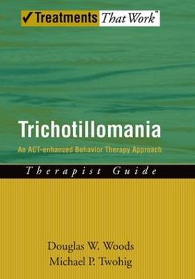 Trichotillomania: Therapist Guide by Douglas W. Woods