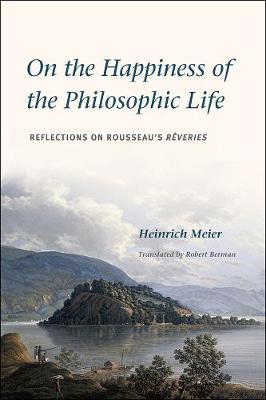 On the Happiness of the Philosophic Life by Heinrich Meier