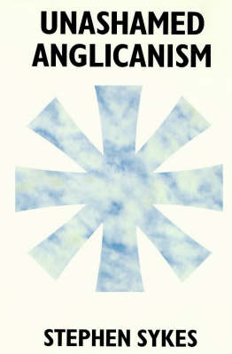 Unashamed Anglicanism by S. W. Sykes